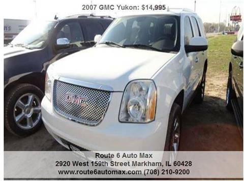 2007 GMC Yukon for sale at ROUTE 6 AUTOMAX in Markham IL