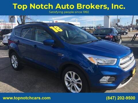 2018 Ford Escape for sale at Top Notch Auto Brokers, Inc. in Palatine IL