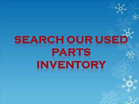 2014 SEARCH OUR USED PARTS INVENTORY 24/7
